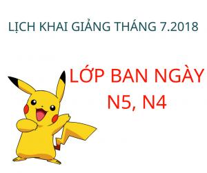 LỊCH KHAI GIẢNG LỚP N5, N4 THÁNG 7.2018 (BAN NGÀY)