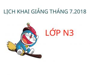 LỊCH KHAI GIẢNG LỚP N3 THÁNG 7.2018