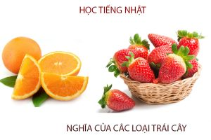 Học tiếng Nhật qua tên các loại hoa quả (Phần 1)